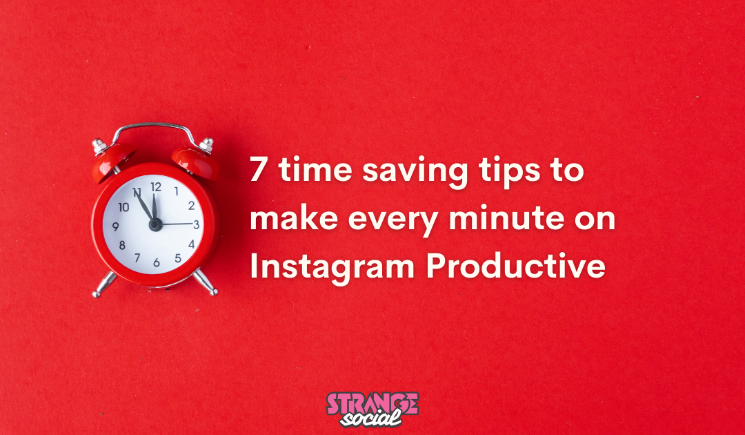 7 time-saving tips for Instagram to make every minute productive