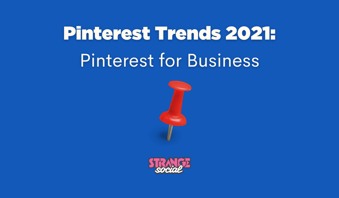 Pinterest Trends 2021: Pinterest for Business