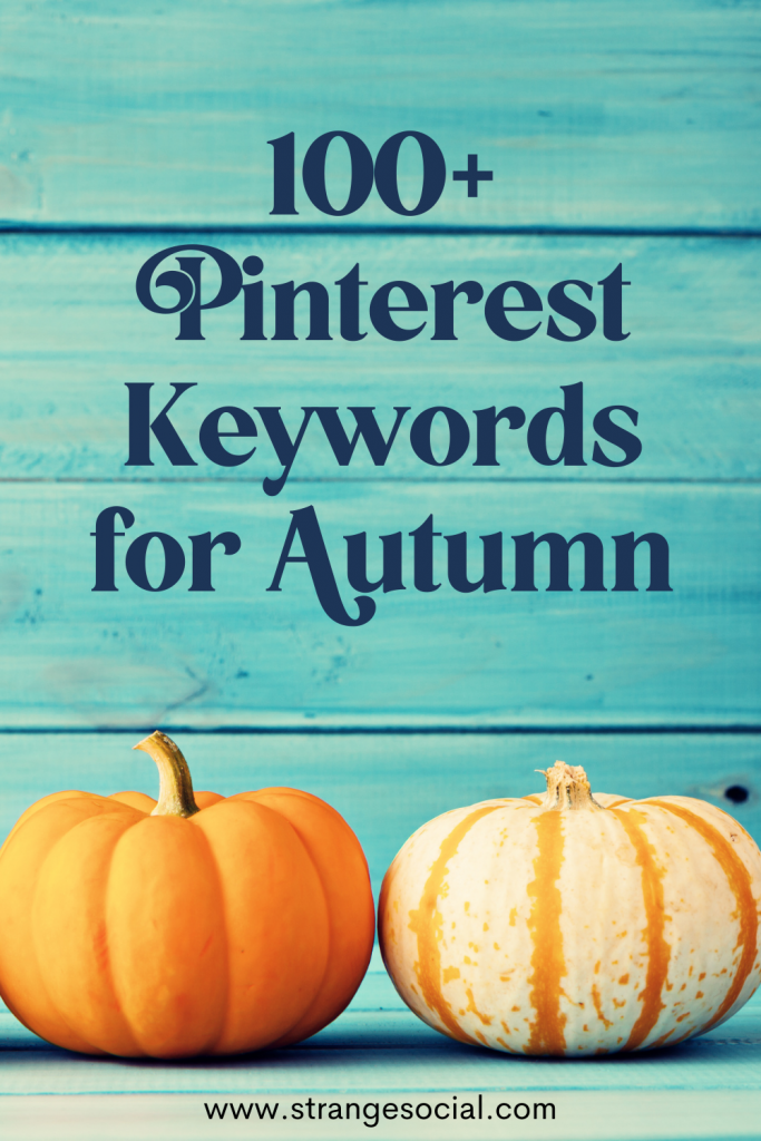 Two pumkins with the title: 100+ Pinterest Keywords for Autumn